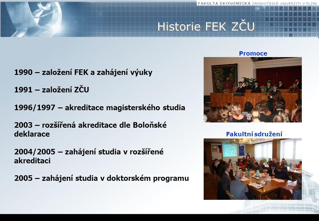 Historie FEK ZČU 1990 – založení FEK a zahájení výuky 1991 – založení ZČU 1996/1997 – akreditace magisterského studia 2003 – rozšířená akreditace dle Boloňské deklarace 2004/2005 – zahájení studia v rozšířené akreditaci 2005 – zahájení studia v doktorském programu Promoce Fakultní sdružení