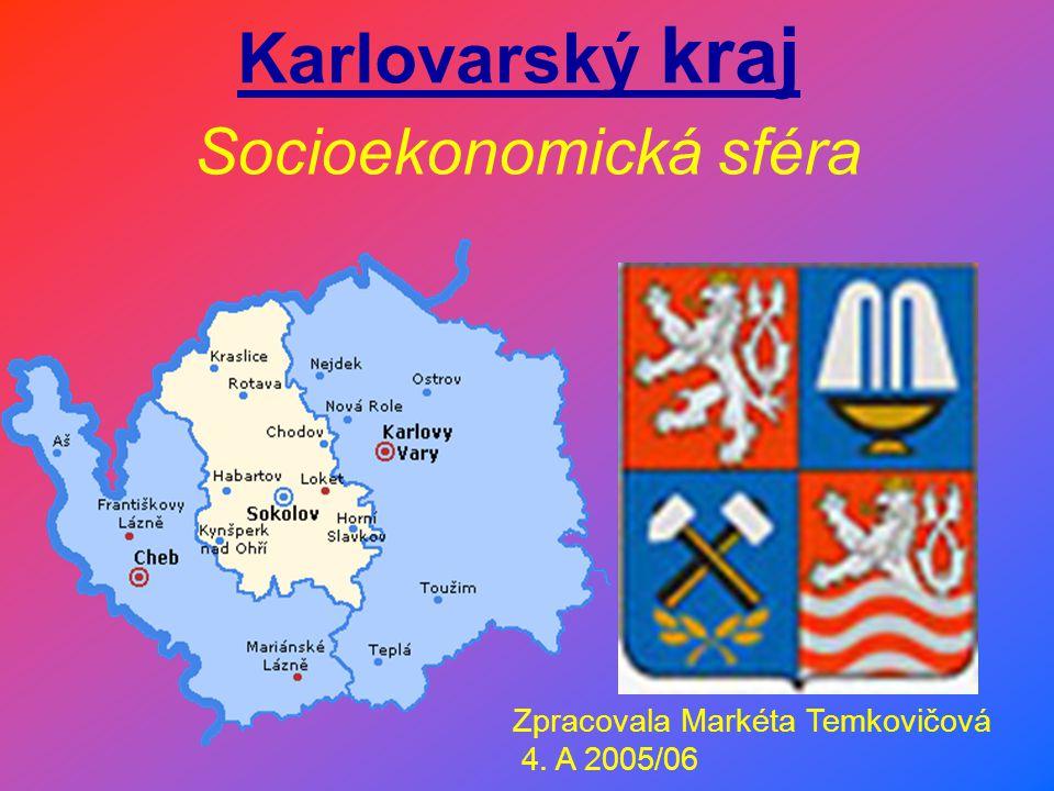 Karlovarský kraj Socioekonomická sféra Zpracovala Markéta Temkovičová 4. A 2005/06