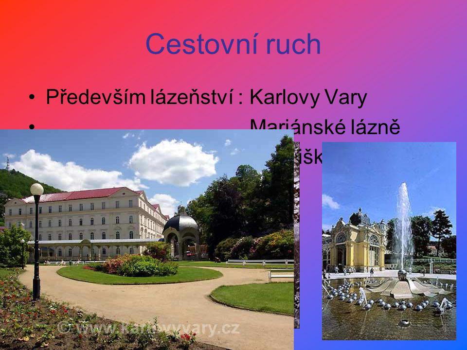 Cestovní ruch Především lázeňství : Karlovy Vary Mariánské lázně Františkovy lázně