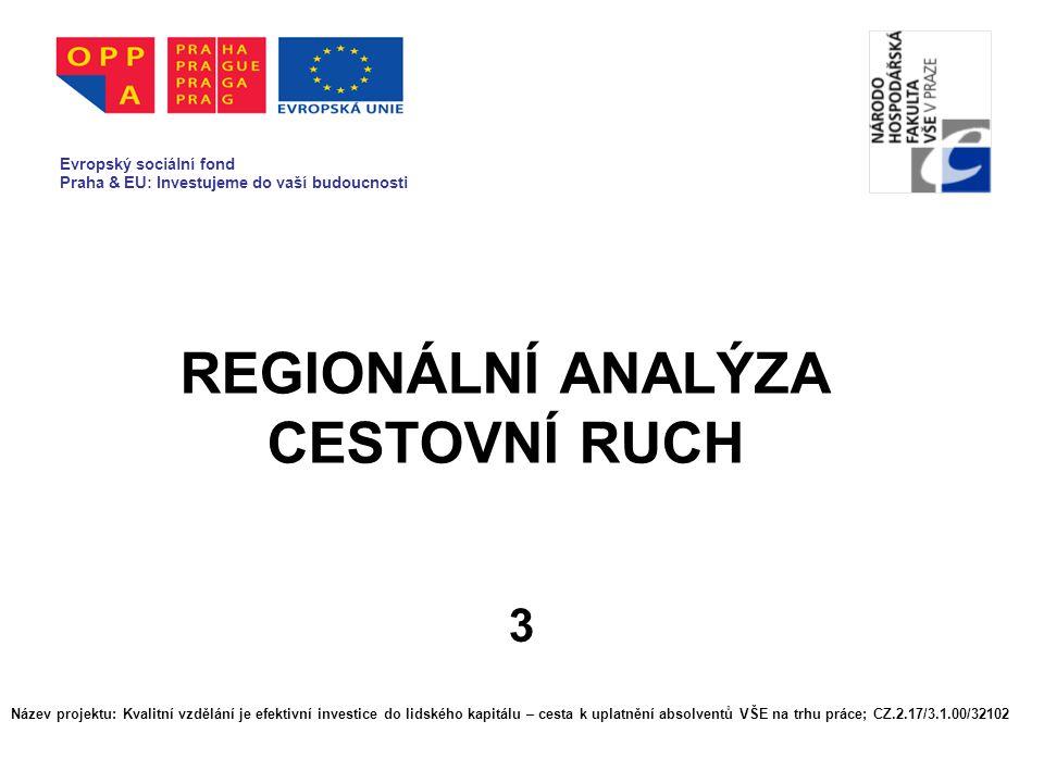 REGIONÁLNÍ ANALÝZA CESTOVNÍ RUCH 3 Evropský sociální fond Praha & EU: Investujeme do vaší budoucnosti Název projektu: Kvalitní vzdělání je efektivní investice do lidského kapitálu – cesta k uplatnění absolventů VŠE na trhu práce; CZ.2.17/3.1.00/32102