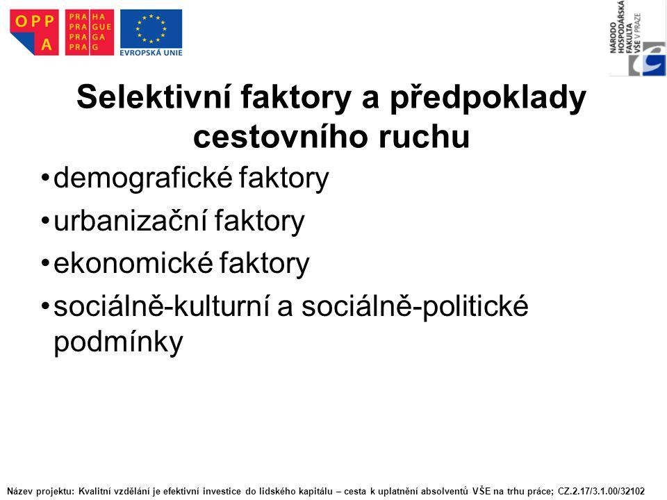 Selektivní faktory a předpoklady cestovního ruchu demografické faktory urbanizační faktory ekonomické faktory sociálně-kulturní a sociálně-politické p