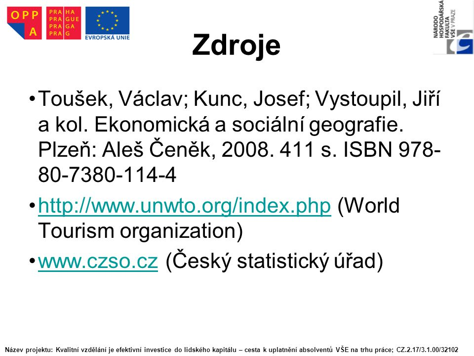 Zdroje Toušek, Václav; Kunc, Josef; Vystoupil, Jiří a kol. Ekonomická a sociální geografie. Plzeň: Aleš Čeněk, 2008. 411 s. ISBN 978- 80-7380-114-4 ht