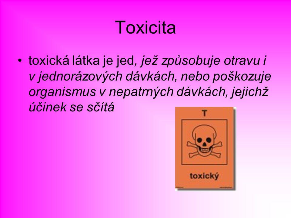 Toxicita toxická látka je jed, jež způsobuje otravu i v jednorázových dávkách, nebo poškozuje organismus v nepatrných dávkách, jejichž účinek se sčítá