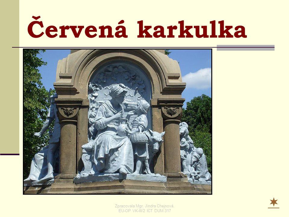  Červená karkulka Zpracovala Mgr. Jindra Chejnová, EU-OP VK-III/2 ICT DUM 317