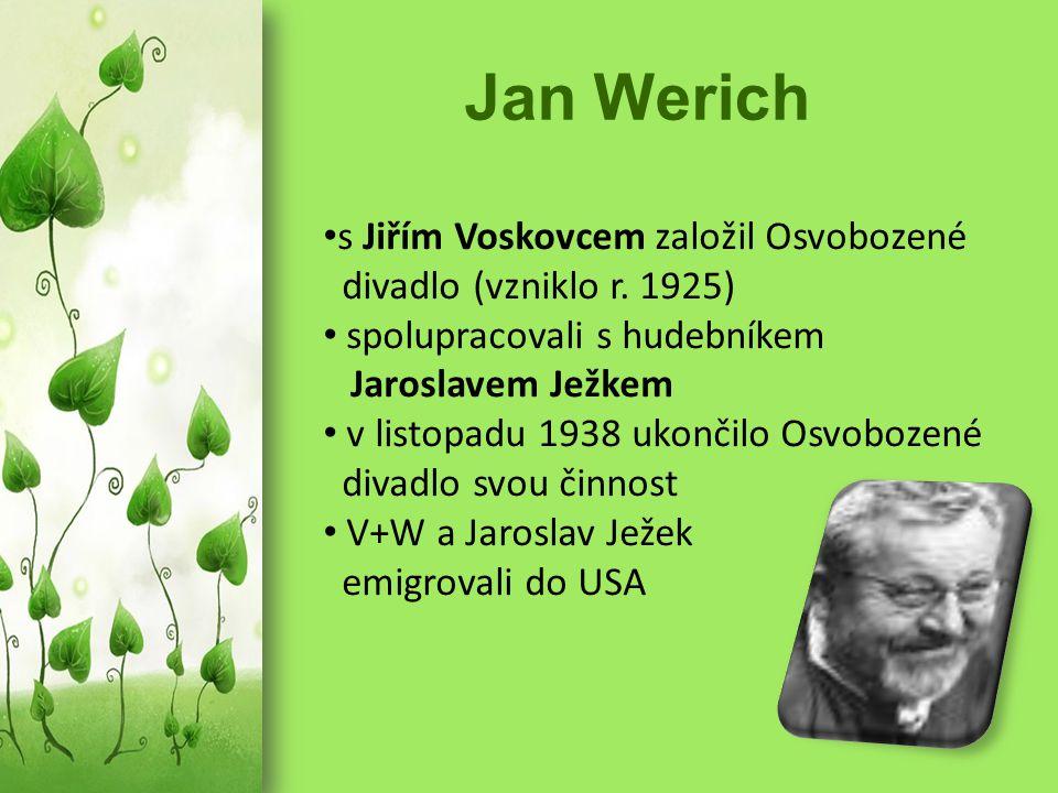 Jan Werich s Jiřím Voskovcem založil Osvobozené divadlo (vzniklo r. 1925) spolupracovali s hudebníkem Jaroslavem Ježkem v listopadu 1938 ukončilo Osvo