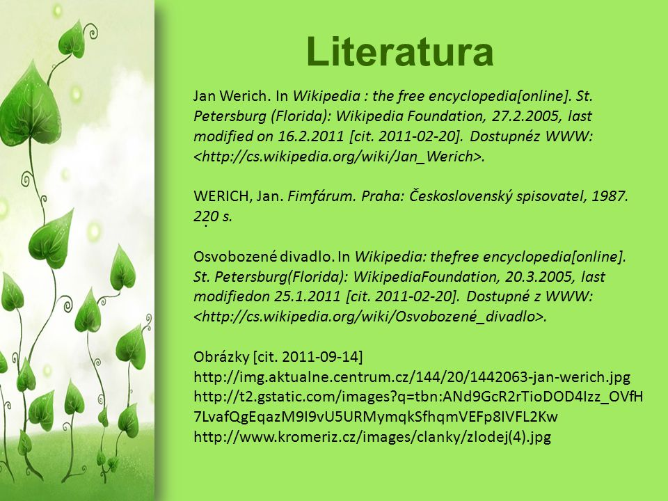 Literatura. Jan Werich. In Wikipedia : the free encyclopedia[online]. St. Petersburg (Florida): Wikipedia Foundation, 27.2.2005, last modified on 16.2