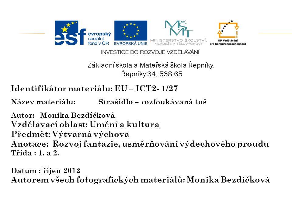 Identifikátor materiálu: EU – ICT2- 1/27 Název materiálu:Strašidlo – rozfoukávaná tuš Autor:Monika Bezdíčková Vzdělávací oblast: Umění a kultura Předm