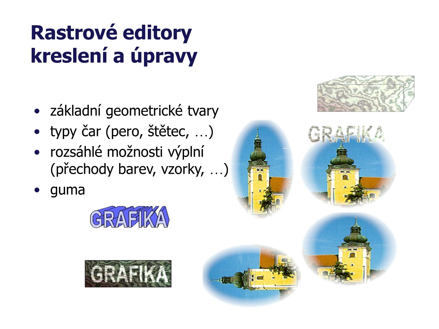 Grafické editory Rastrové AdobePhotoshop CorelPhotoPaint PaintBrush ImageComposer PhotoStyler Vektorové 3D systémy 3D Studio 2D systémy CorelDraw Adob
