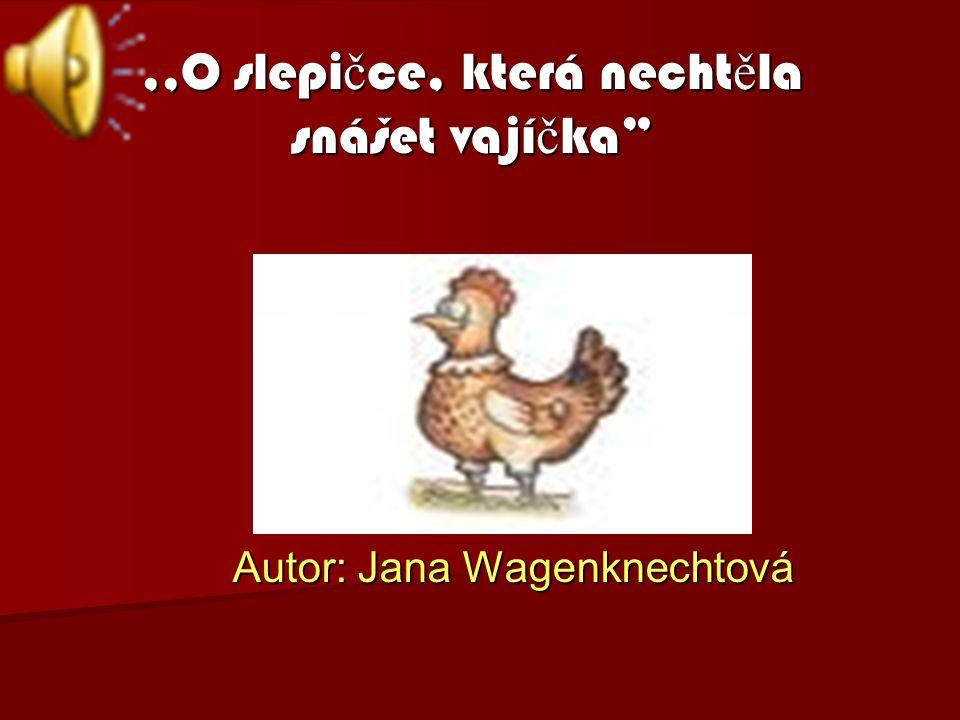 ,,O slepi č ce, která necht ě la snášet vají č ka Autor: Jana Wagenknechtová