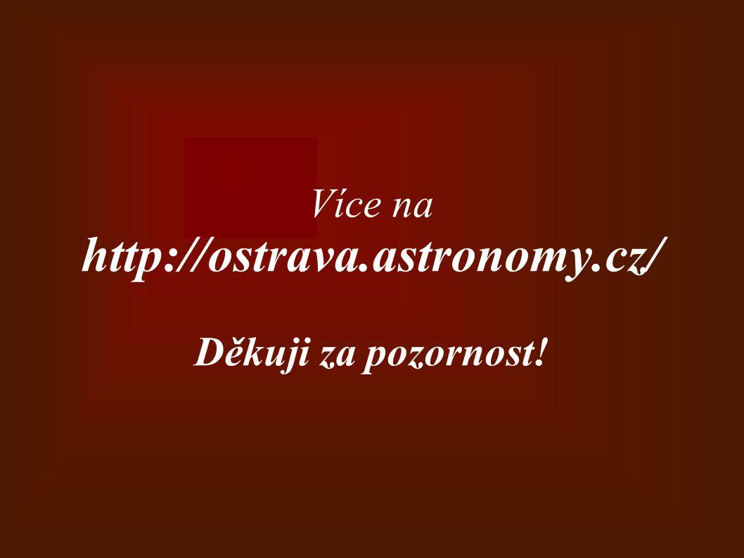 Více na http://ostrava.astronomy.cz/ Děkuji za pozornost!