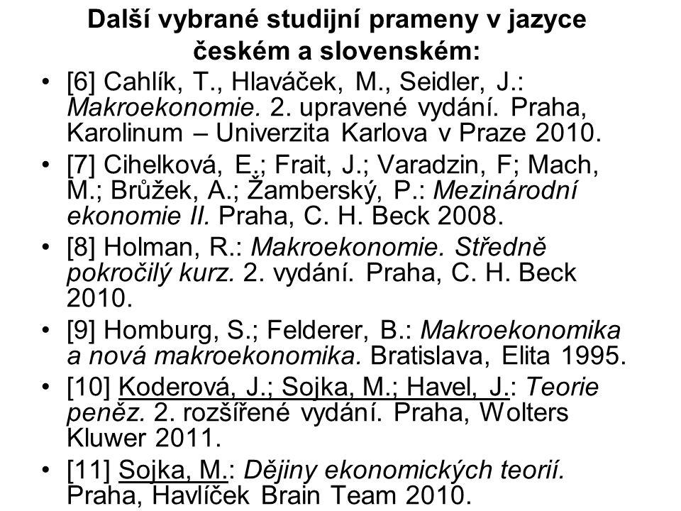 Další vybrané studijní prameny v jazyce českém a slovenském: [6] Cahlík, T., Hlaváček, M., Seidler, J.: Makroekonomie. 2. upravené vydání. Praha, Karo