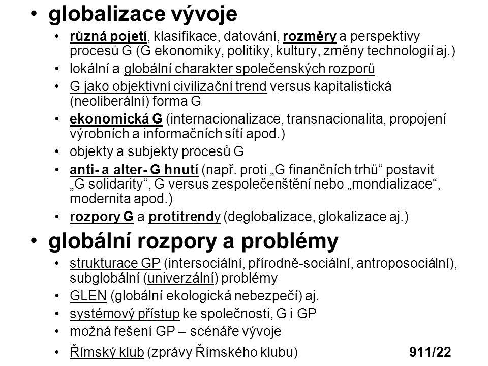 globalizace vývoje různá pojetí, klasifikace, datování, rozměry a perspektivy procesů G (G ekonomiky, politiky, kultury, změny technologií aj.) lokáln