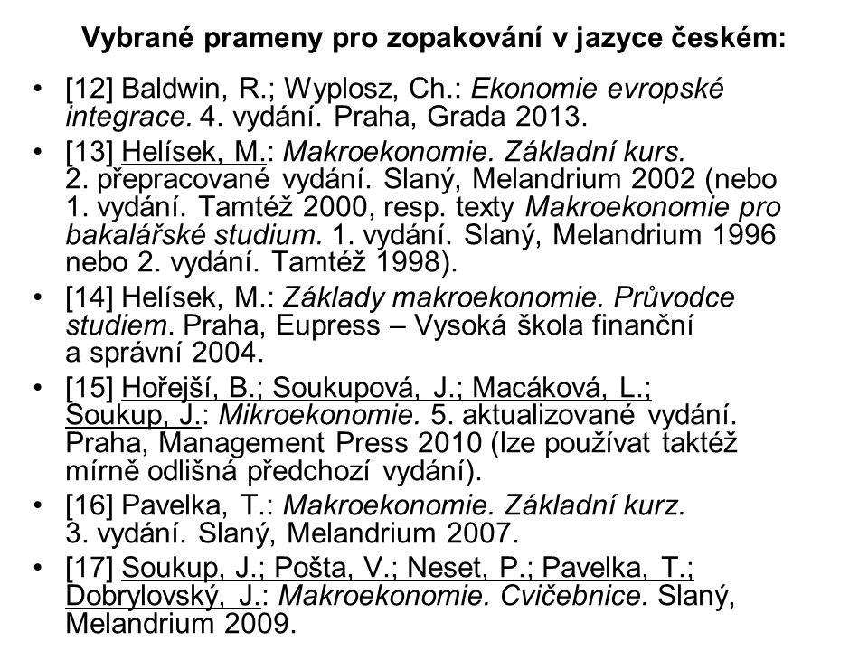 Vybrané prameny pro zopakování v jazyce českém: [12] Baldwin, R.; Wyplosz, Ch.: Ekonomie evropské integrace. 4. vydání. Praha, Grada 2013. [13] Helíse