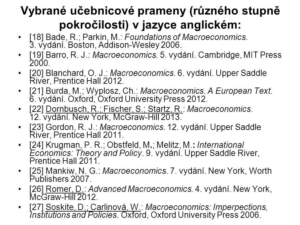 Vybrané učebnicové prameny (různého stupně pokročilosti) v jazyce anglickém: [18] Bade, R.; Parkin, M.: Foundations of Macroeconomics. 3. vydání. Bost