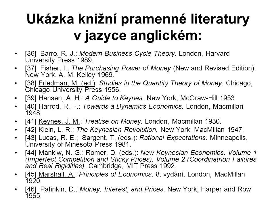 Ukázka knižní pramenné literatury v jazyce anglickém: [36] Barro, R. J.: Modern Business Cycle Theory. London, Harvard University Press 1989. [37] Fis