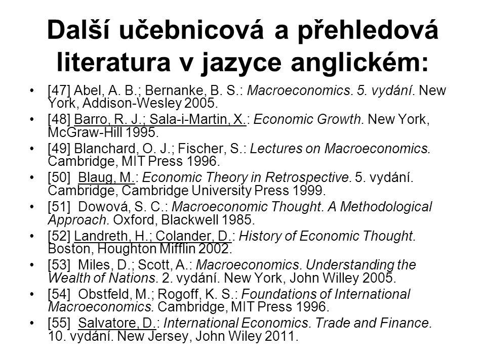 Další učebnicová a přehledová literatura v jazyce anglickém: [47] Abel, A. B.; Bernanke, B. S.: Macroeconomics. 5. vydání. New York, Addison-Wesley 20