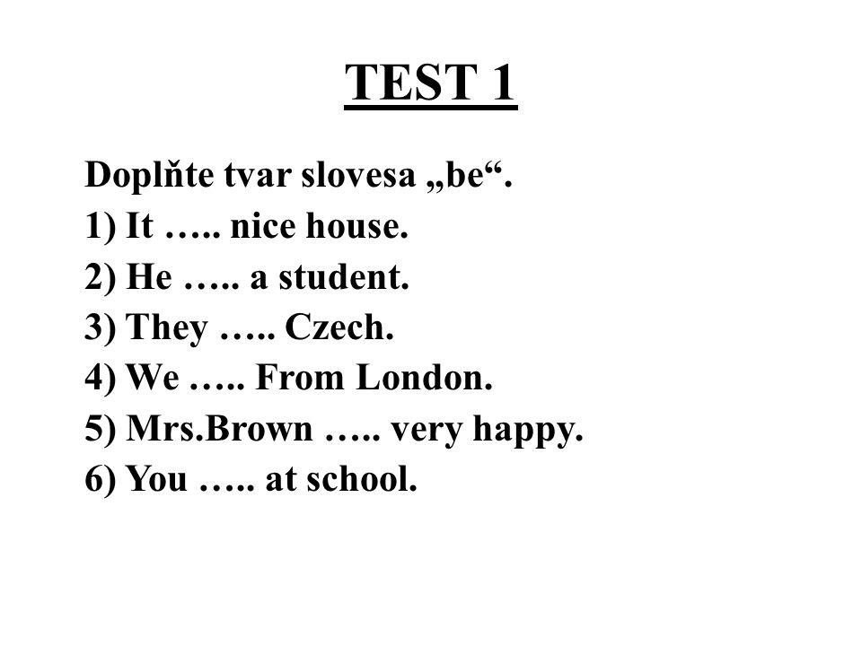 TEST1 Správné řešení: 1) It is nice house.2) He is a student.