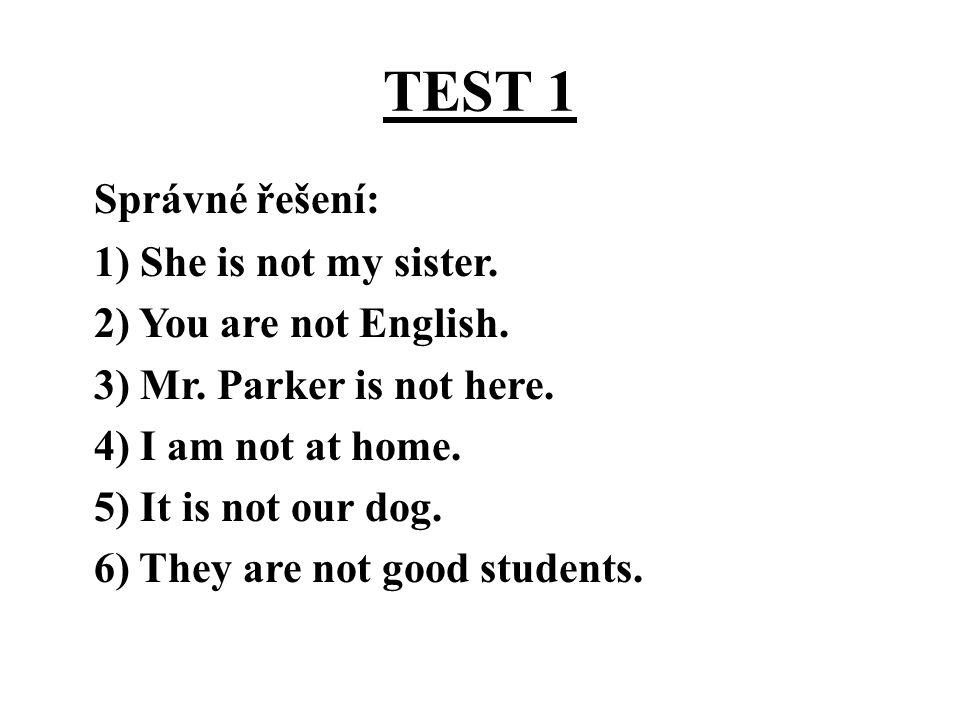 TEST 1 Správné řešení: 1) She is not my sister.2) You are not English.