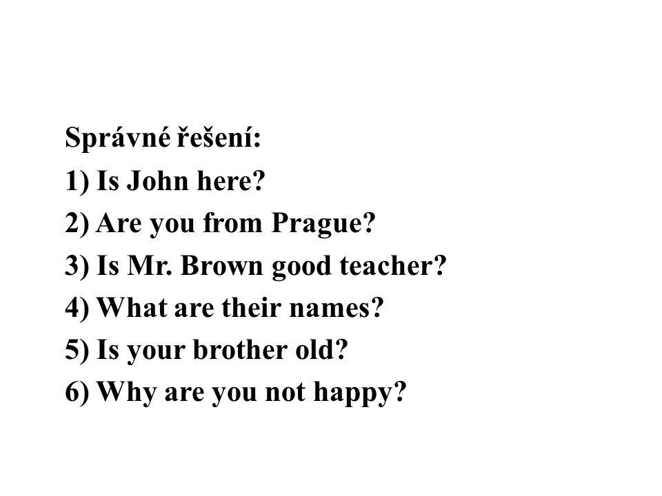 Správné řešení: 1) Is John here.2) Are you from Prague.