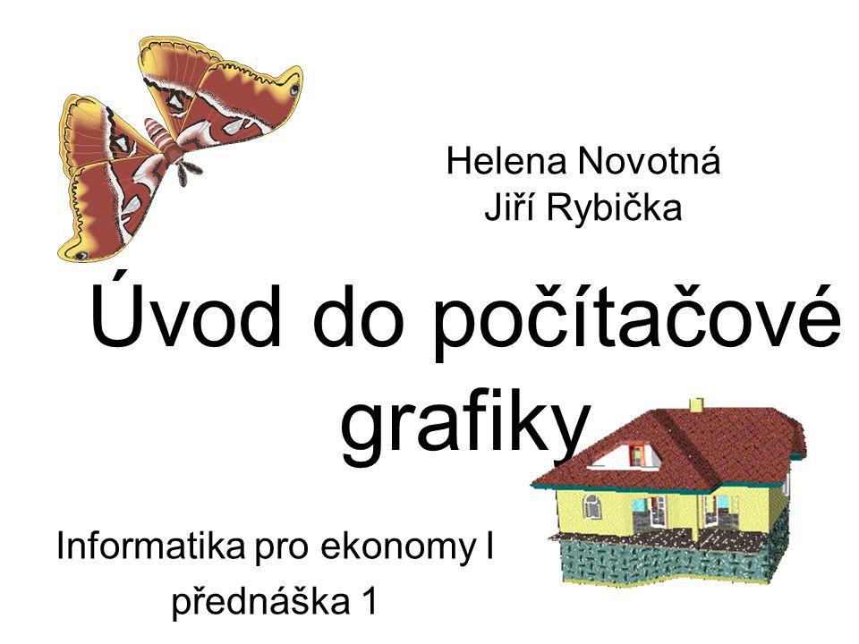 Úvod do počítačové grafiky Informatika pro ekonomy I přednáška 1 Helena Novotná Jiří Rybička