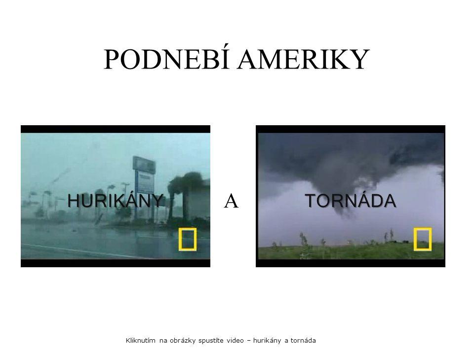 PODNEBÍ AMERIKY A Kliknutím na obrázky spustíte video – hurikány a tornáda