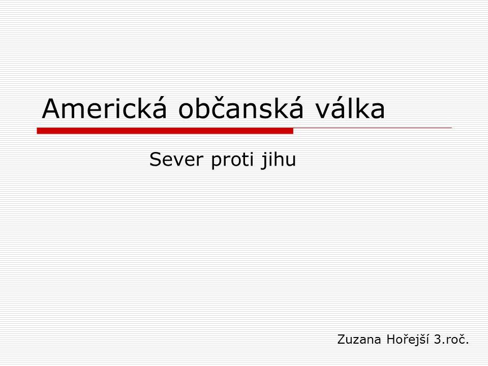 Americká občanská válka Sever proti jihu Zuzana Hořejší 3.roč.