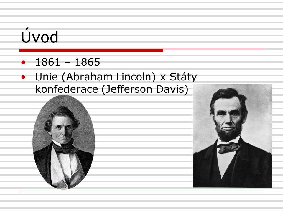 Úvod 1861 – 1865 Unie (Abraham Lincoln) x Státy konfederace (Jefferson Davis)