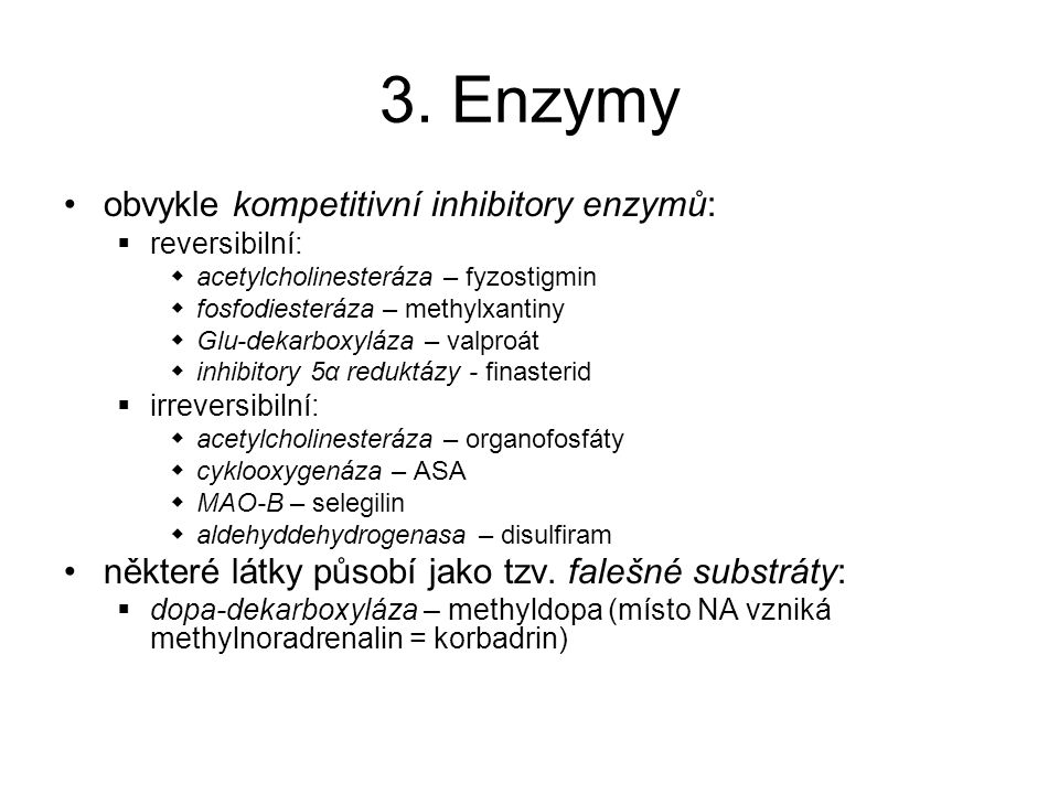 3. Enzymy obvykle kompetitivní inhibitory enzymů:  reversibilní:  acetylcholinesteráza – fyzostigmin  fosfodiesteráza – methylxantiny  Glu-dekarbo