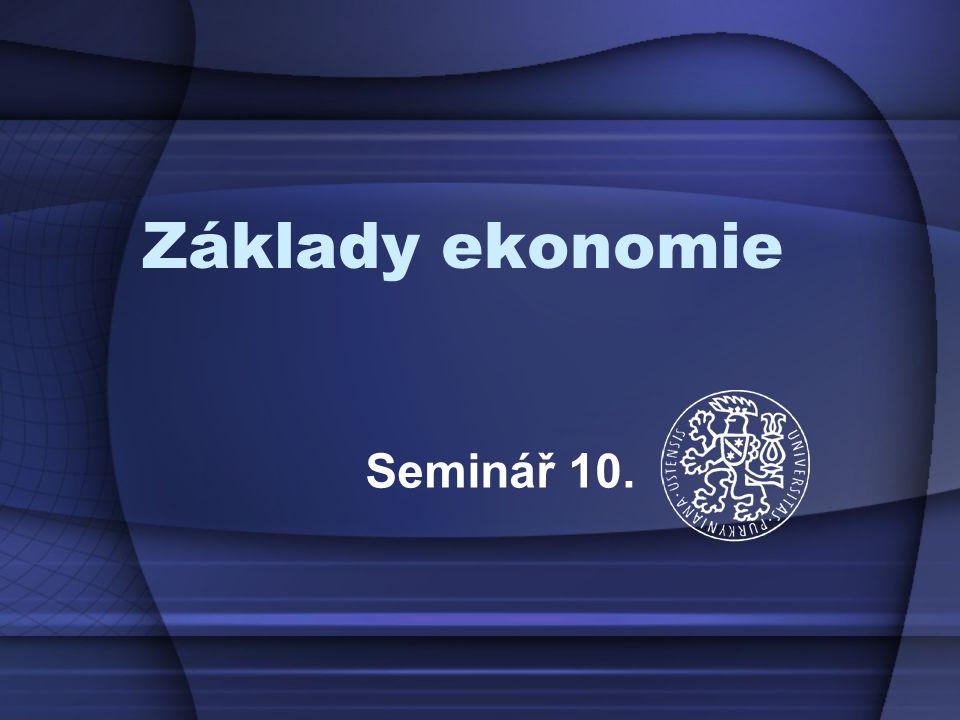 Základy ekonomie Seminář 10.