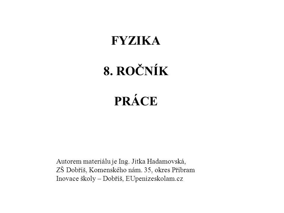 FYZIKA 8.ROČNÍK PRÁCE Autorem materiálu je Ing. Jitka Hadamovská, ZŠ Dobříš, Komenského nám.