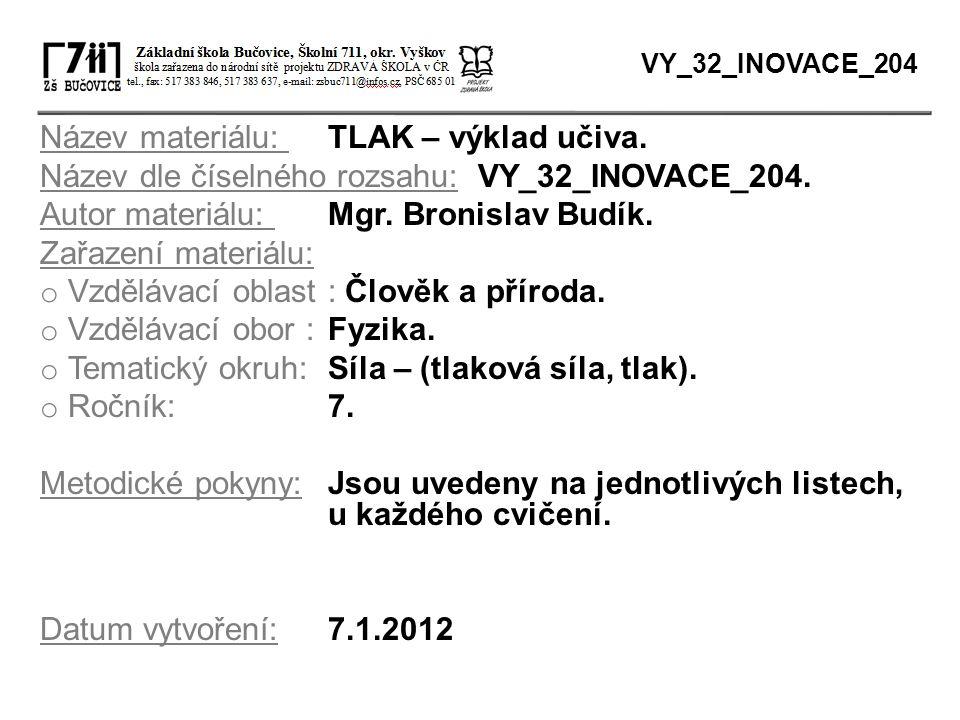 Název materiálu: TLAK – výklad učiva. Název dle číselného rozsahu: VY_32_INOVACE_204. Autor materiálu: Mgr. Bronislav Budík. Zařazení materiálu: o Vzd