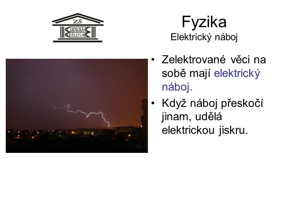 Fyzika Elektrický náboj Zelektrované věci na sobě mají elektrický náboj. Když náboj přeskočí jinam, udělá elektrickou jiskru.