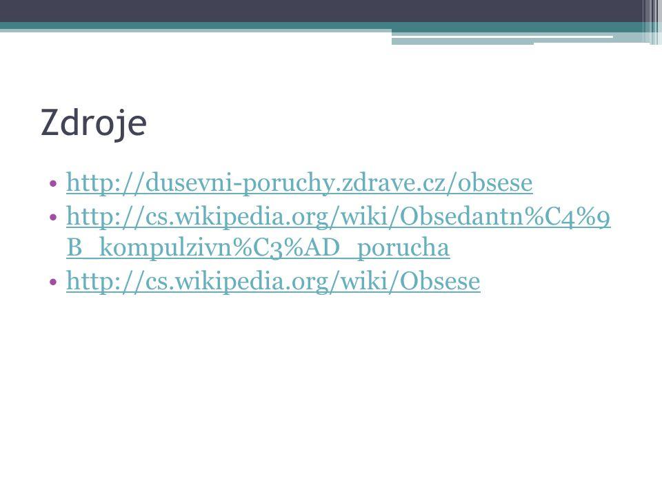 Zdroje http://dusevni-poruchy.zdrave.cz/obsese http://cs.wikipedia.org/wiki/Obsedantn%C4%9 B_kompulzivn%C3%AD_poruchahttp://cs.wikipedia.org/wiki/Obse