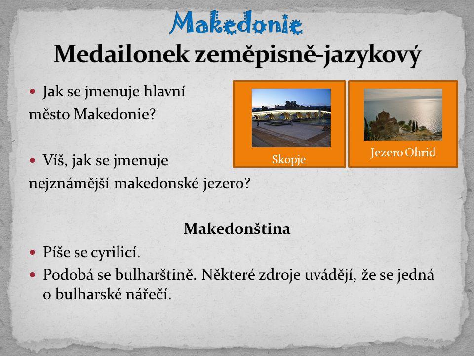 Jak se jmenuje hlavní město Makedonie. Víš, jak se jmenuje nejznámější makedonské jezero.