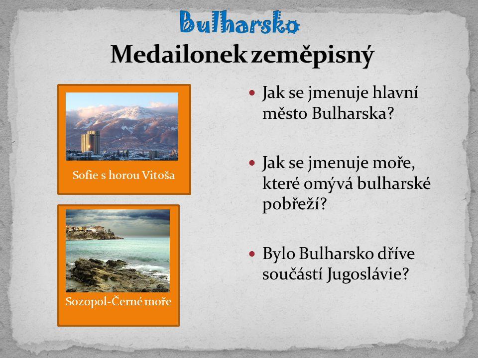 Jak se jmenuje hlavní město Bulharska. Jak se jmenuje moře, které omývá bulharské pobřeží.
