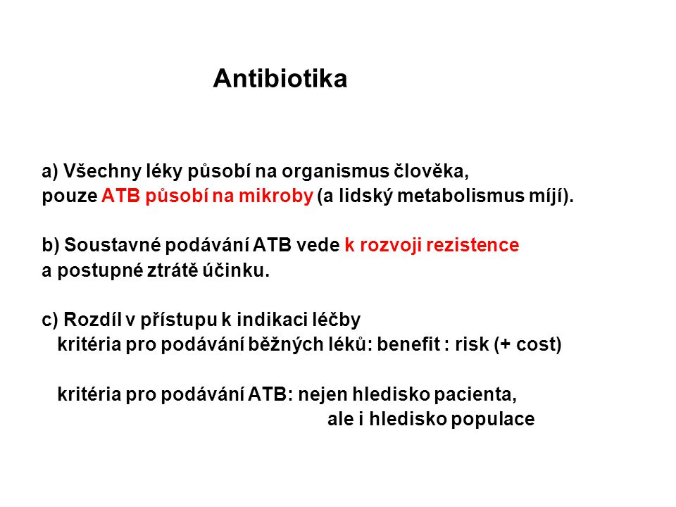 Antibiotika a) Všechny léky působí na organismus člověka, pouze ATB působí na mikroby (a lidský metabolismus míjí). b) Soustavné podávání ATB vede k r