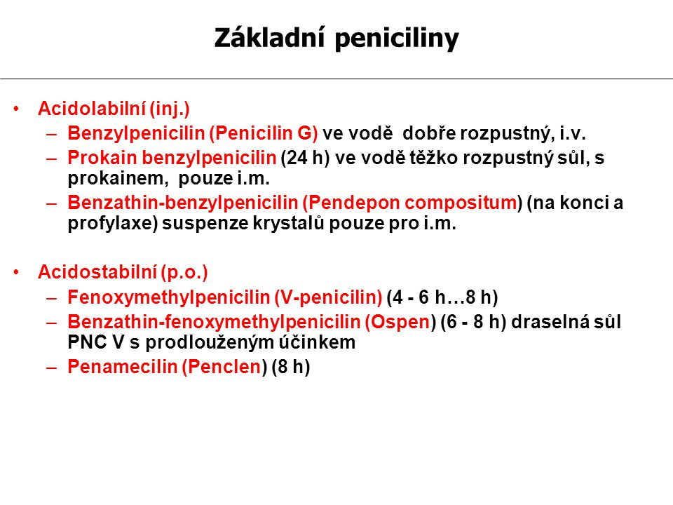 Acidolabilní (inj.) –Benzylpenicilin (Penicilin G) ve vodě dobře rozpustný, i.v.