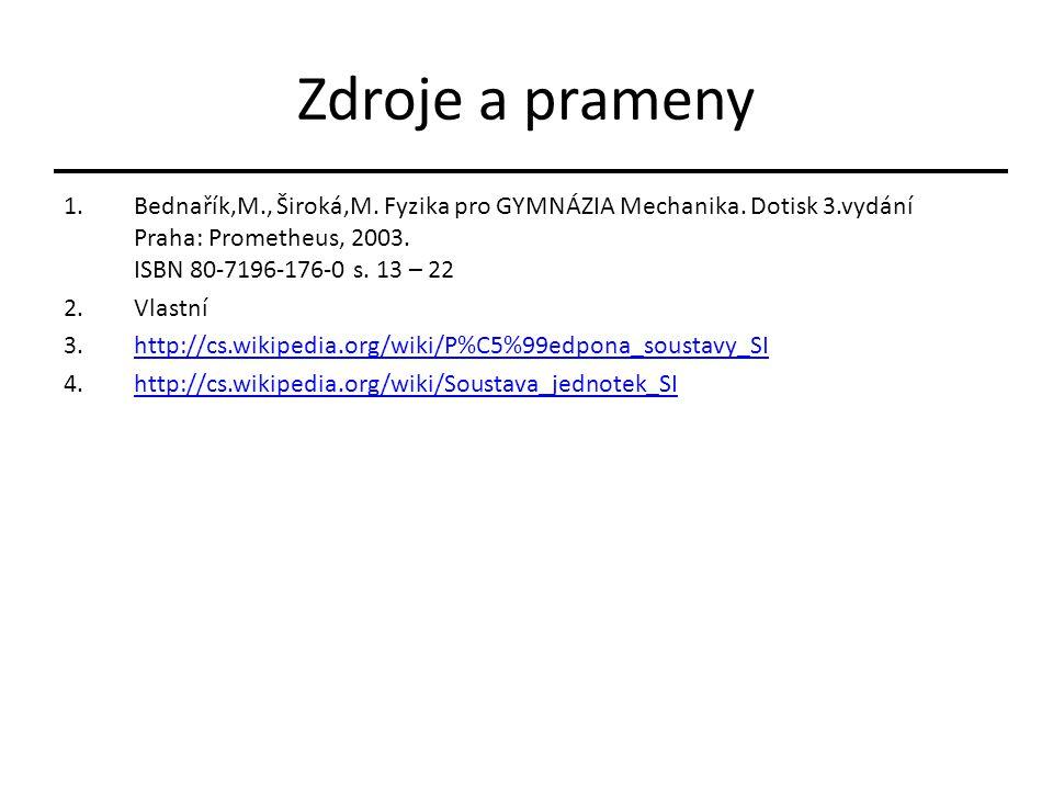 Zdroje a prameny 1.Bednařík,M., Široká,M. Fyzika pro GYMNÁZIA Mechanika. Dotisk 3.vydání Praha: Prometheus, 2003. ISBN 80-7196-176-0 s. 13 – 22 2.Vlas