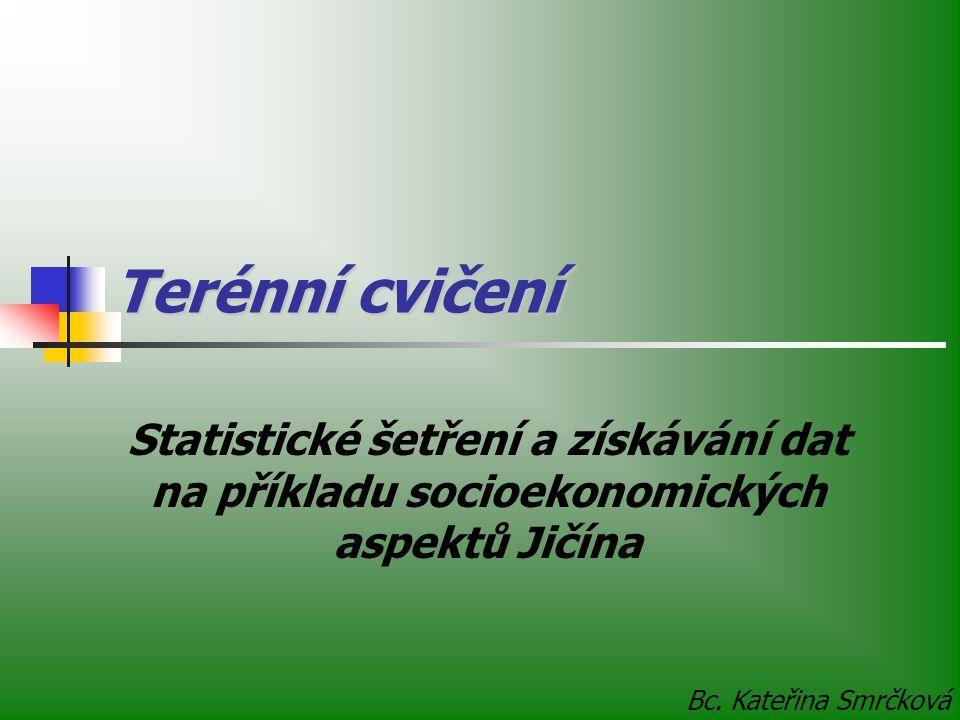 Terénní cvičení Statistické šetření a získávání dat na příkladu socioekonomických aspektů Jičína Bc.