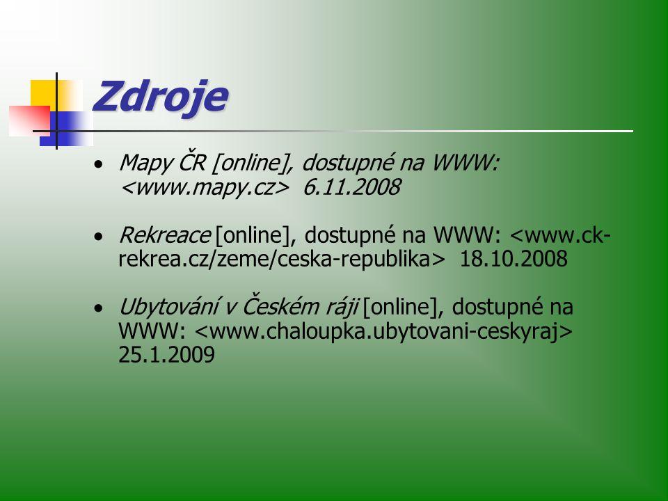 Zdroje  Mapy ČR [online], dostupné na WWW: 6.11.2008  Rekreace [online], dostupné na WWW: 18.10.2008  Ubytování v Českém ráji [online], dostupné na WWW: 25.1.2009