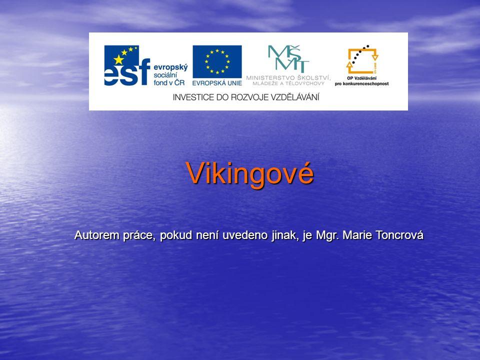Vikingové Autorem práce, pokud není uvedeno jinak, je Mgr. Marie Toncrová
