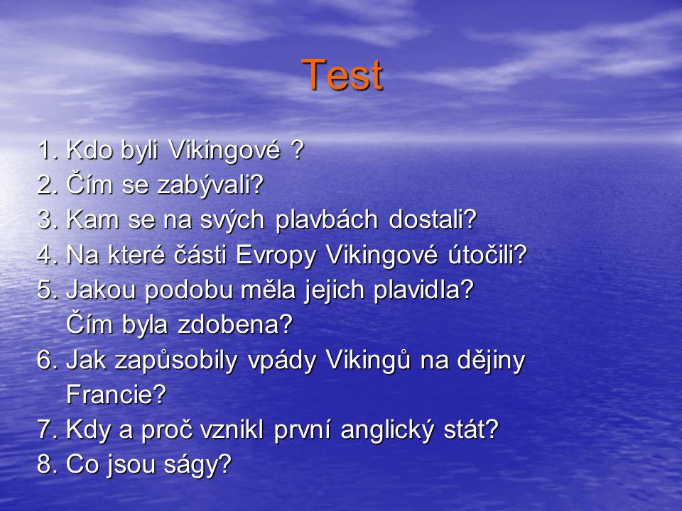 Test 1.Kdo byli Vikingové . 2. Čím se zabývali. 3.