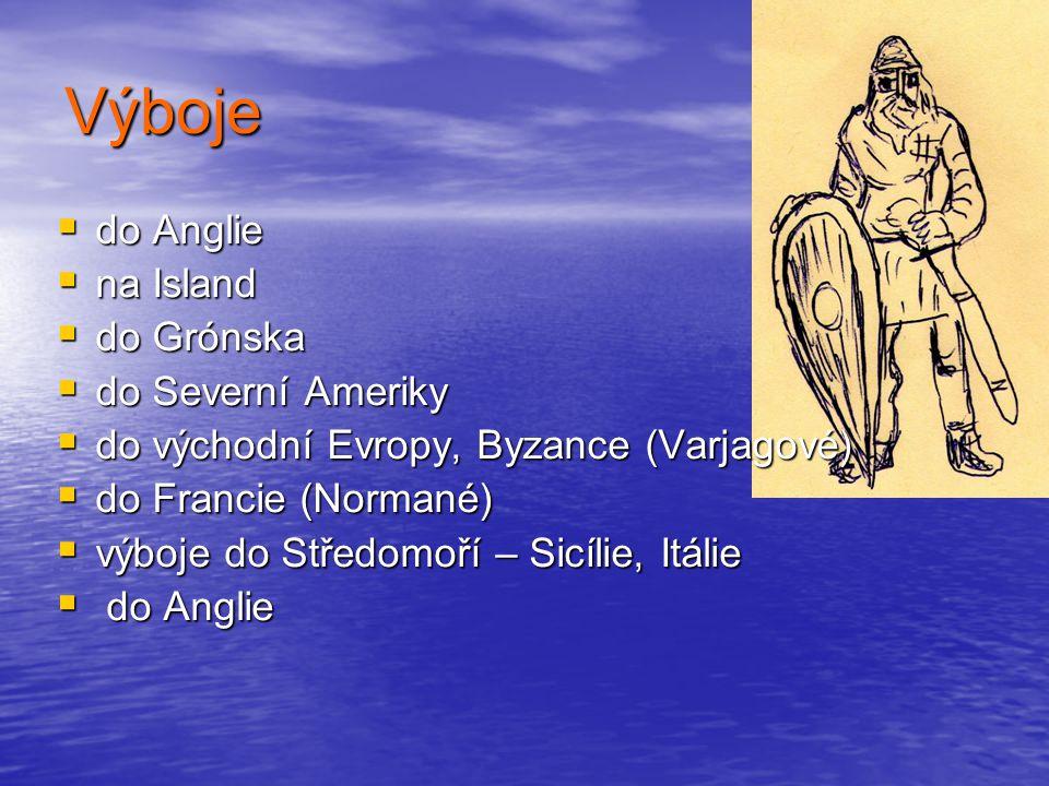 Výboje  do Anglie  na Island  do Grónska  do Severní Ameriky  do východní Evropy, Byzance (Varjagové)  do Francie (Normané)  výboje do Středomoří – Sicílie, Itálie  do Anglie