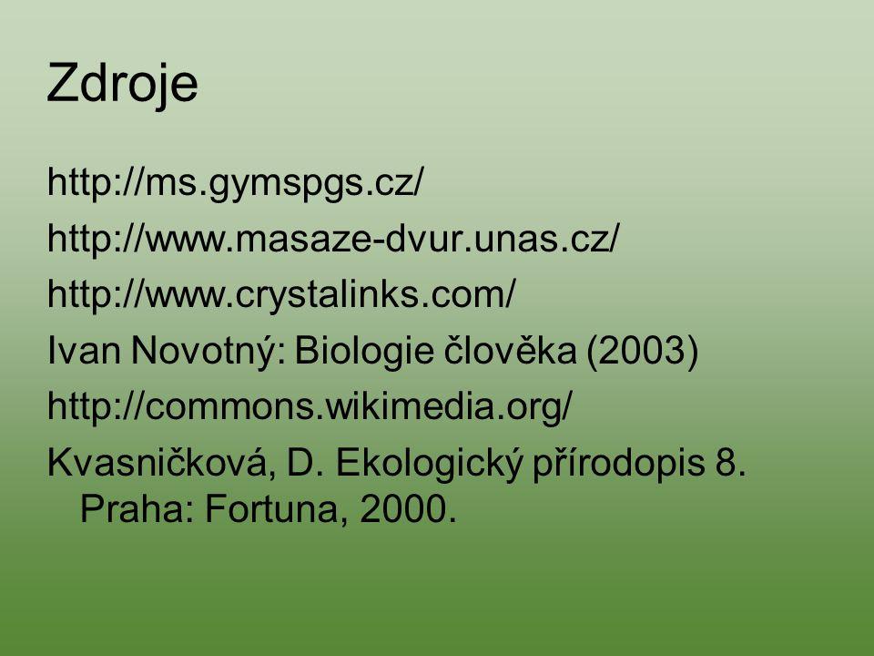 Zdroje http://ms.gymspgs.cz/ http://www.masaze-dvur.unas.cz/ http://www.crystalinks.com/ Ivan Novotný: Biologie člověka (2003) http://commons.wikimedi