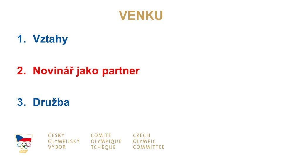 VENKU 1.Vztahy 2.Novinář jako partner 3.Družba