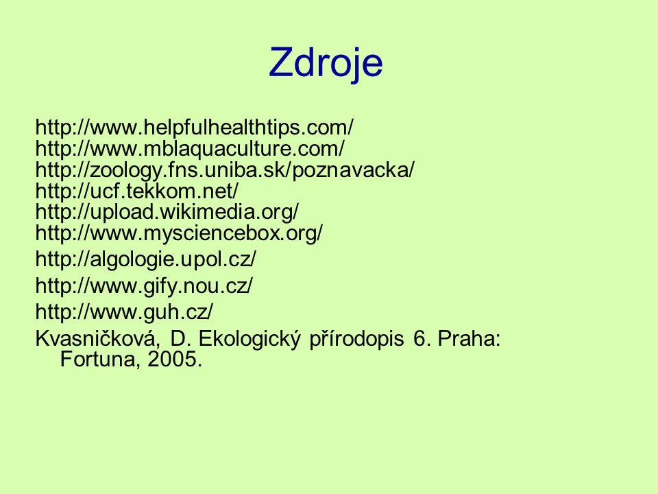 Zdroje http://www.helpfulhealthtips.com/ http://www.mblaquaculture.com/ http://zoology.fns.uniba.sk/poznavacka/ http://ucf.tekkom.net/ http://upload.wikimedia.org/ http://www.mysciencebox.org/ http://algologie.upol.cz/ http://www.gify.nou.cz/ http://www.guh.cz/ Kvasničková, D.
