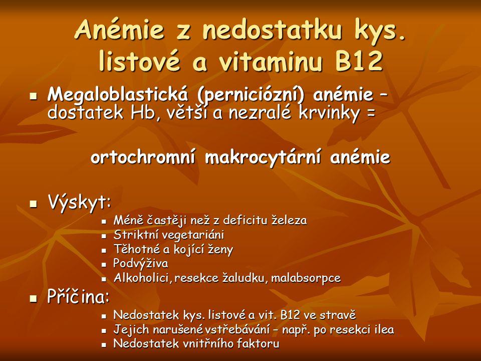 Anémie z nedostatku kys. listové a vitaminu B12 Megaloblastická (perniciózní) anémie – dostatek Hb, větší a nezralé krvinky = Megaloblastická (pernici