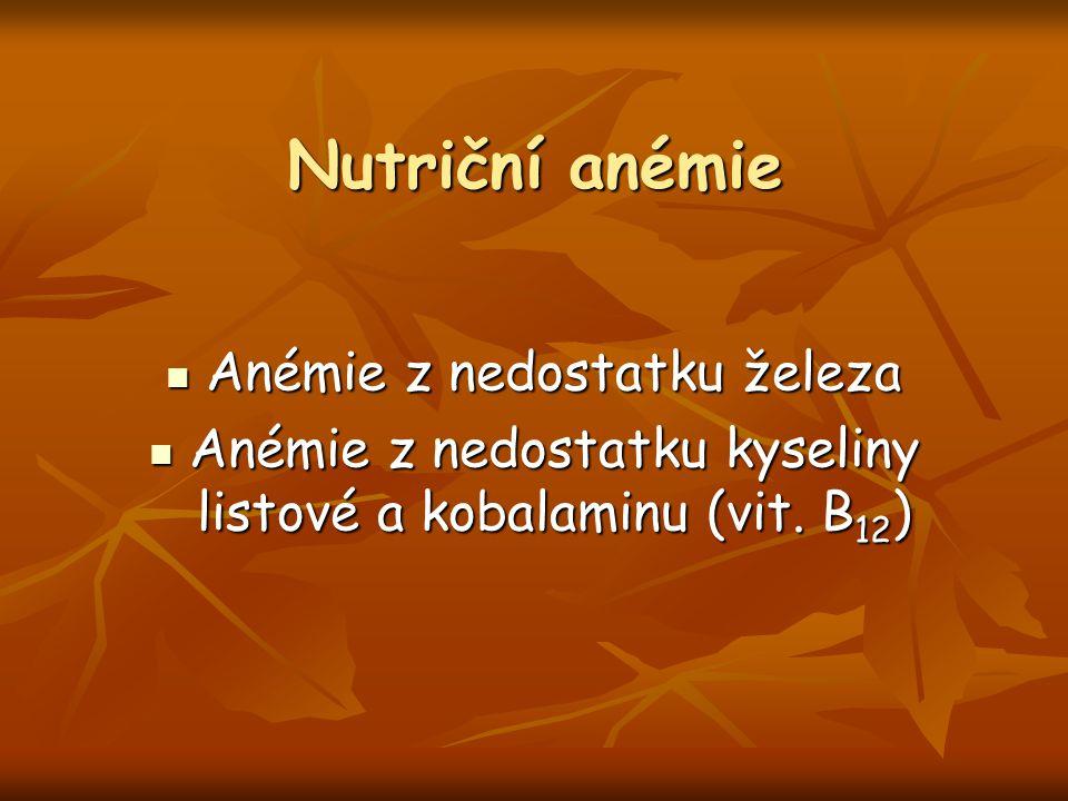 Nutriční anémie Anémie z nedostatku železa Anémie z nedostatku železa Anémie z nedostatku kyseliny listové a kobalaminu (vit. B 12 ) Anémie z nedostat