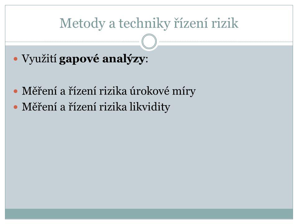 Metody a techniky řízení rizik Využití gapové analýzy: Měření a řízení rizika úrokové míry Měření a řízení rizika likvidity