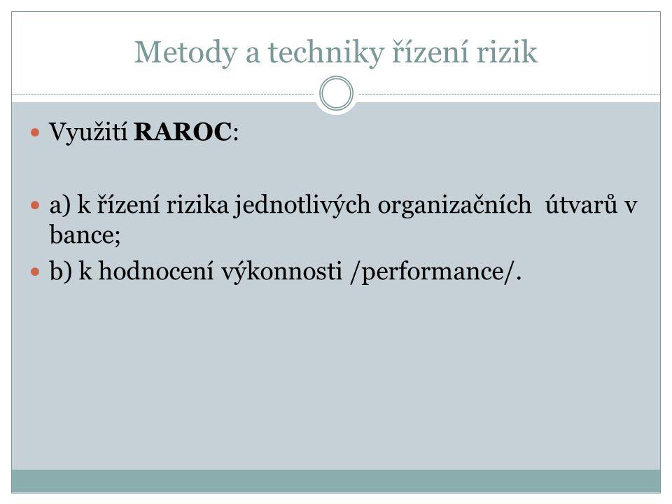 Metody a techniky řízení rizik Využití RAROC: a) k řízení rizika jednotlivých organizačních útvarů v bance; b) k hodnocení výkonnosti /performance/.